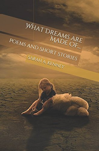 "Front Cover: ""What Dreams are Made Of.."" 13 Poems"